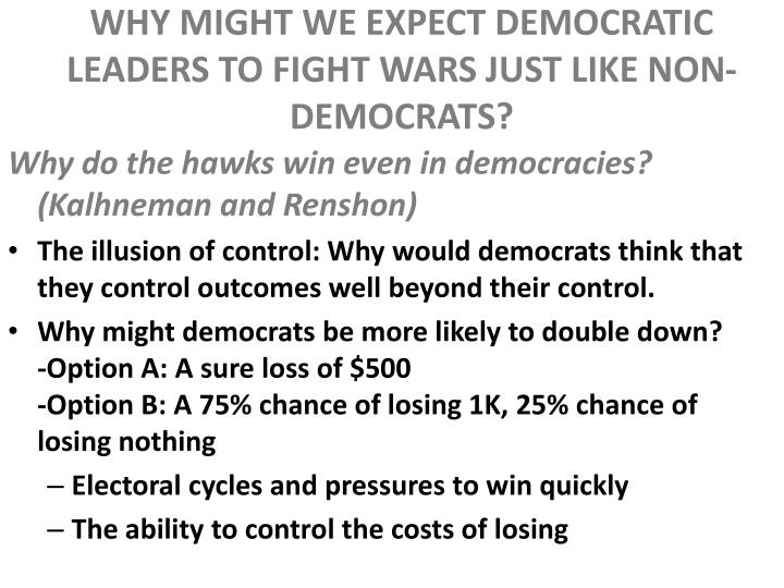 WHY MIGHT WE EXPECT DEMOCRATIC LEADERS TO FIGHT WARS JUST LIKE NON-DEMOCRATS?