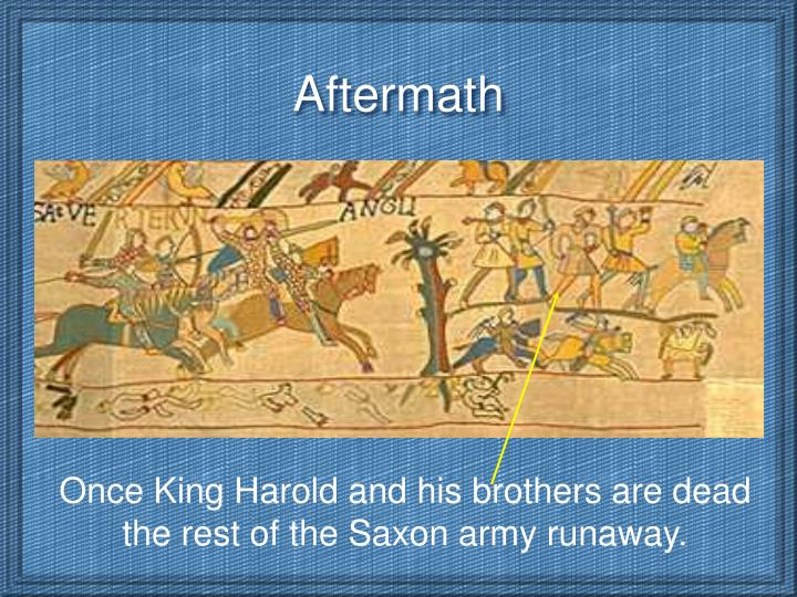 Once King Harold and his brothers are dead the rest of the Saxon army runaway.