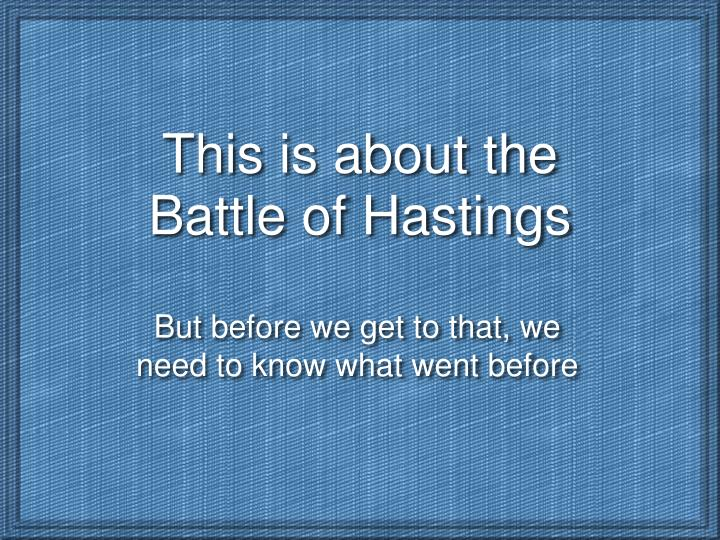 This is about the battle of hastings