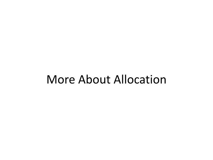 More About Allocation