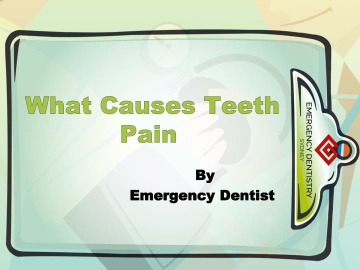 What causes teeth pain