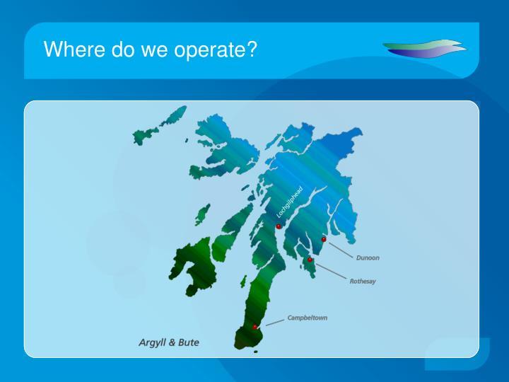 Where do we operate?