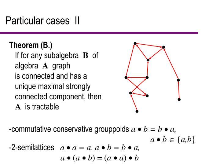 Particular cases  II