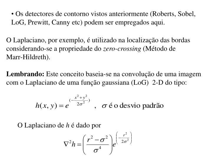Os detectores de contorno vistos anteriormente (Roberts, Sobel,