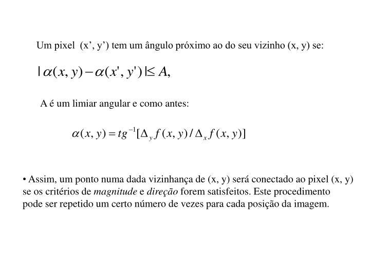 Um pixel  (x', y') tem um ângulo próximo ao do seu vizinho (x, y) se: