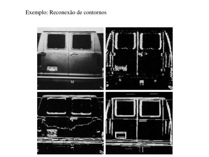 Exemplo: Reconexão de contornos