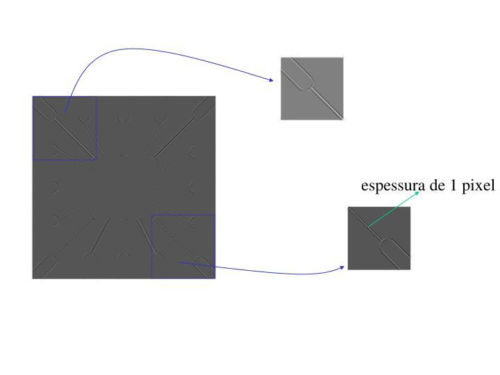 espessura de 1 pixel