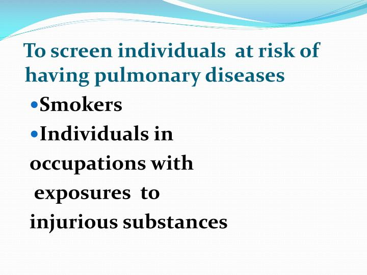 To screen individuals  at risk of having pulmonary diseases