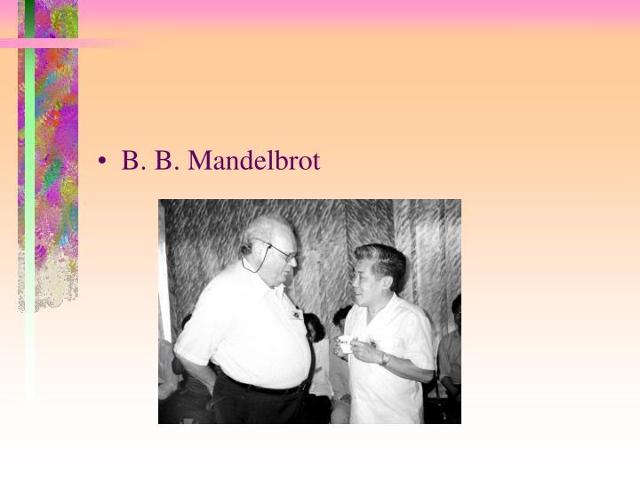 B. B. Mandelbrot
