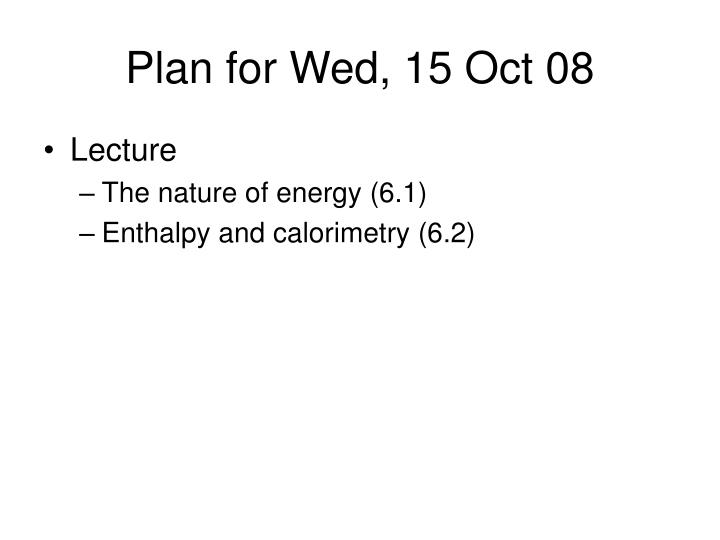 Plan for wed 15 oct 08