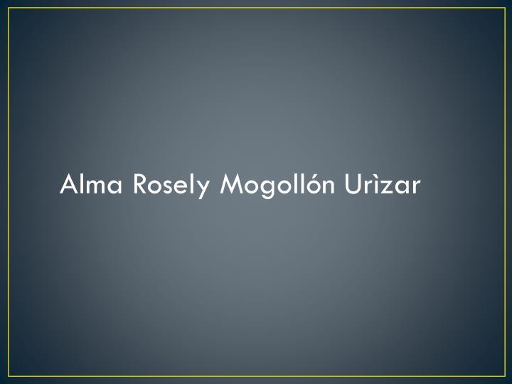 Alma Rosely Mogollón Urìzar
