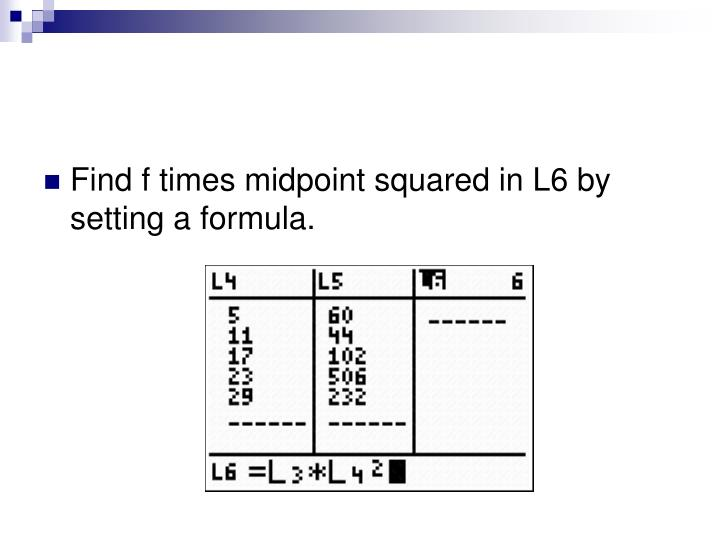 Find f times midpoint squared in L6 by setting a formula.