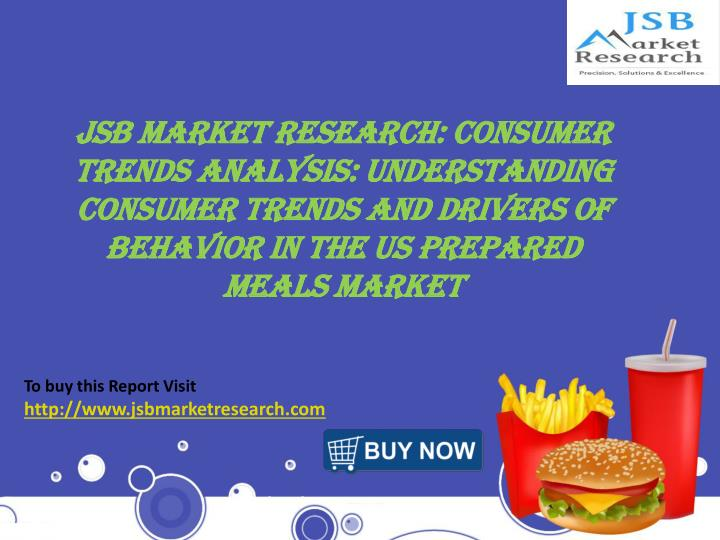 JSB Market Research: Consumer Trends Analysis: Understanding Consumer Trends and Drivers of Behavior in the US Prepared Meals Market