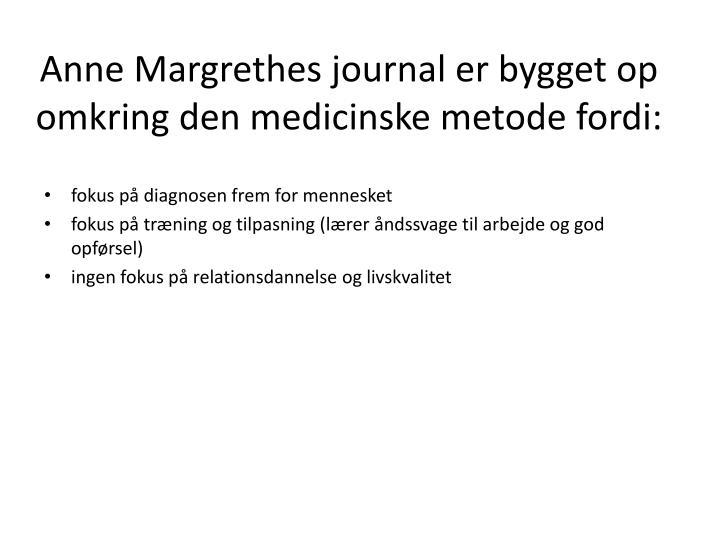 Anne Margrethes journal er bygget op omkring den medicinske metode fordi:
