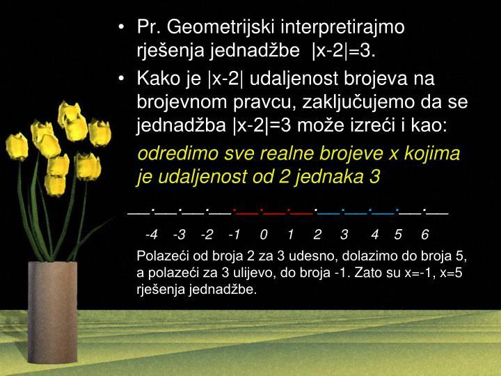 Pr. Geometrijski interpretirajmo rješenja jednadžbe  |x-2|=3.
