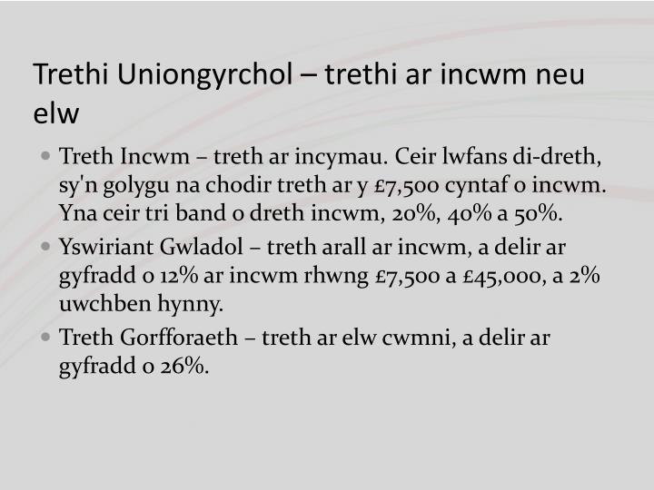 Trethi Uniongyrchol – trethi ar incwm neu elw