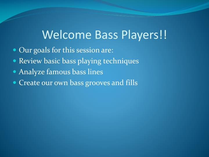 Welcome Bass Players!!