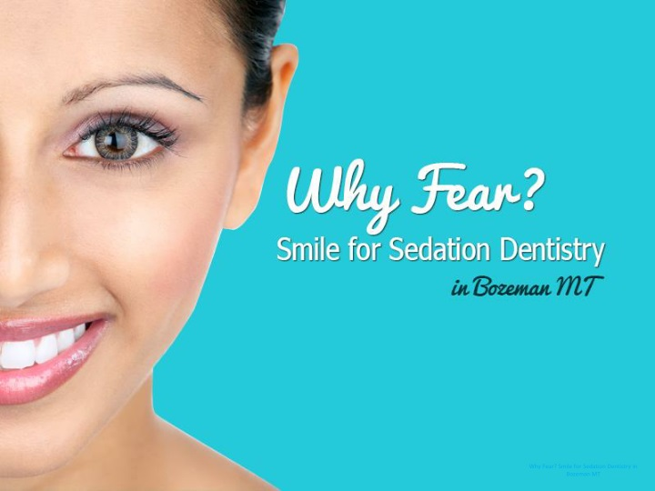 why fear smile for sedation dentistry in bozeman mt n.