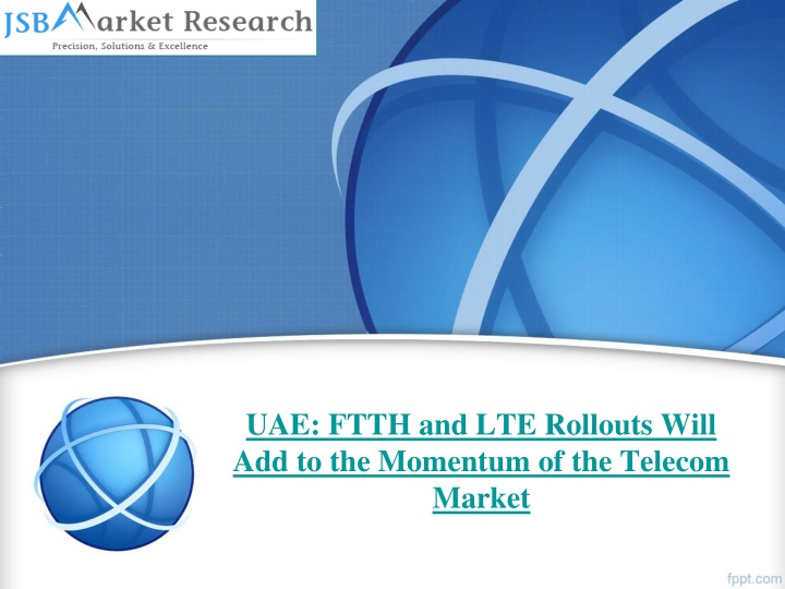 uae ftth and lte rollouts will add to the momentum of the telecom market n.