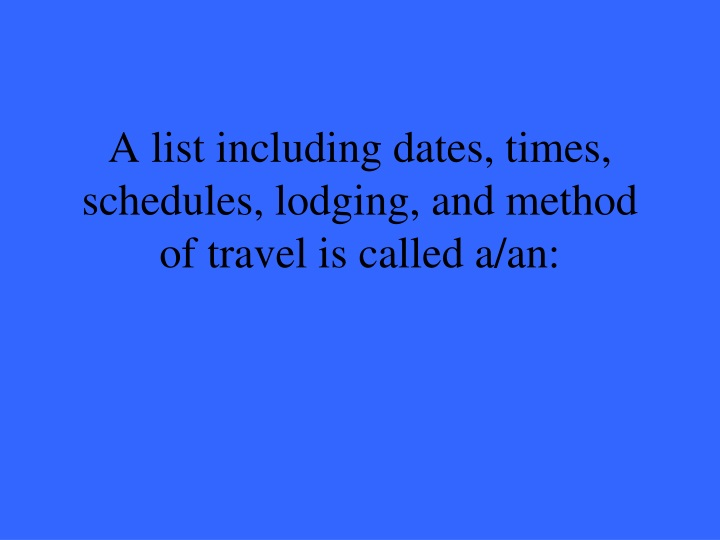 A list including dates, times, schedules, lodging, and method of travel is called a/an