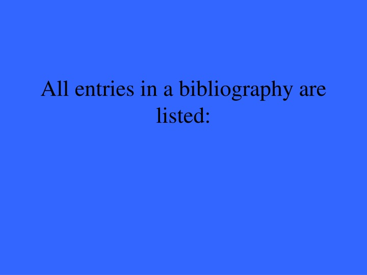All entries in a bibliography are listed