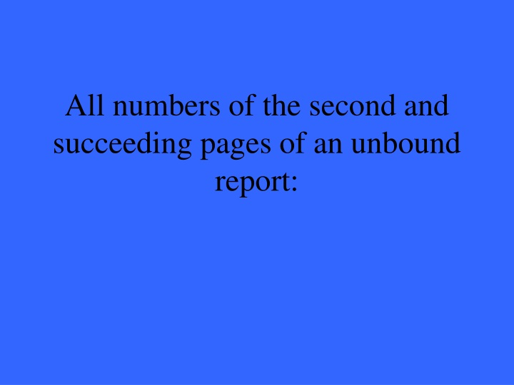 All numbers of the second and succeeding pages of an unbound report