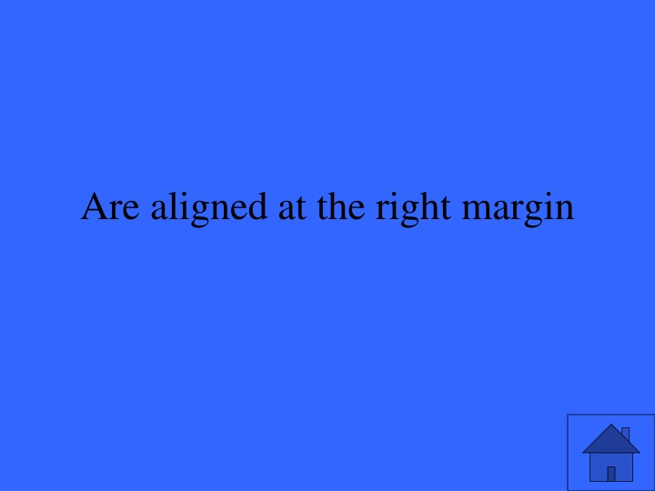 Are aligned at the right margin