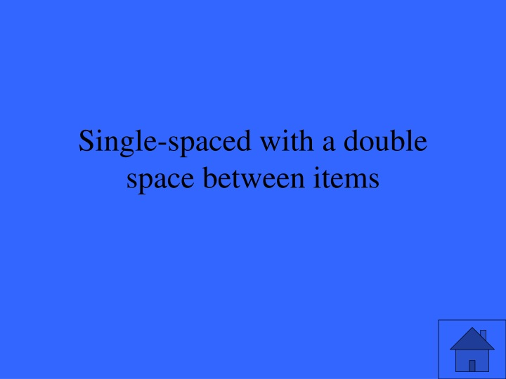 Single spaced with a double space between items