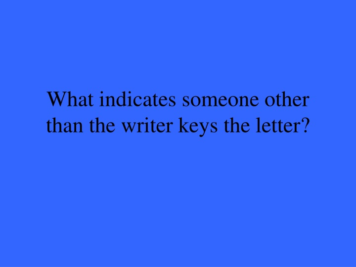 What indicates someone other than the writer keys the letter