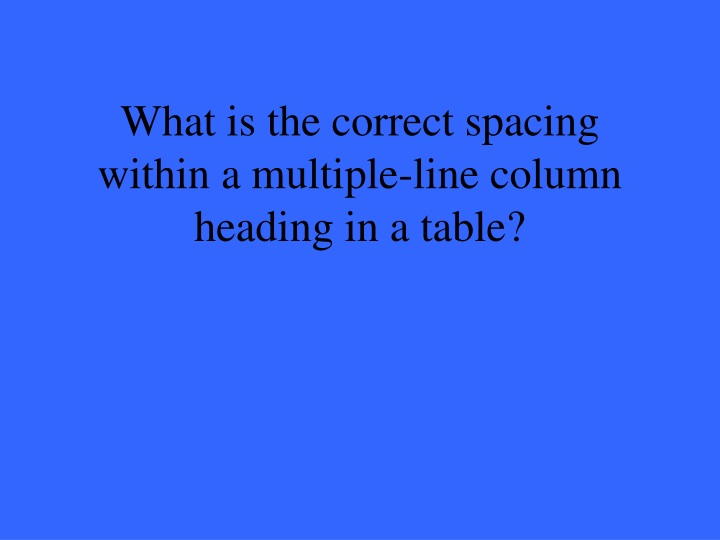 What is the correct spacing within a multiple-line column heading in a table