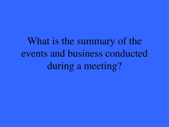 What is the summary of the events and business conducted during a meeting?