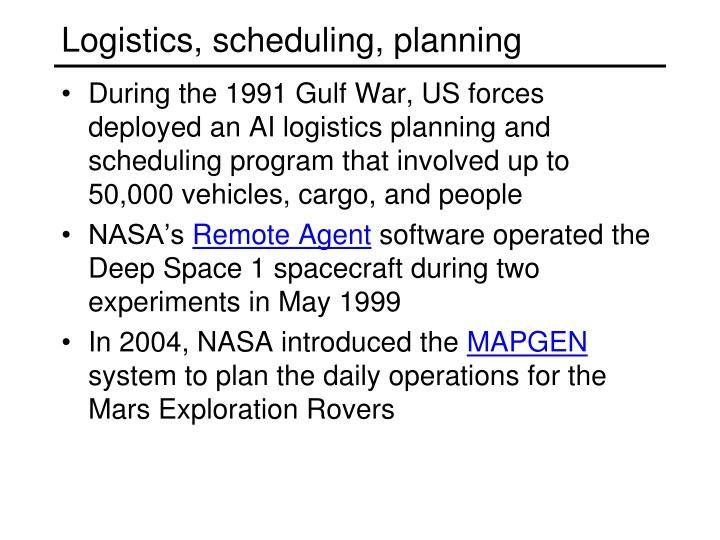 Logistics, scheduling, planning