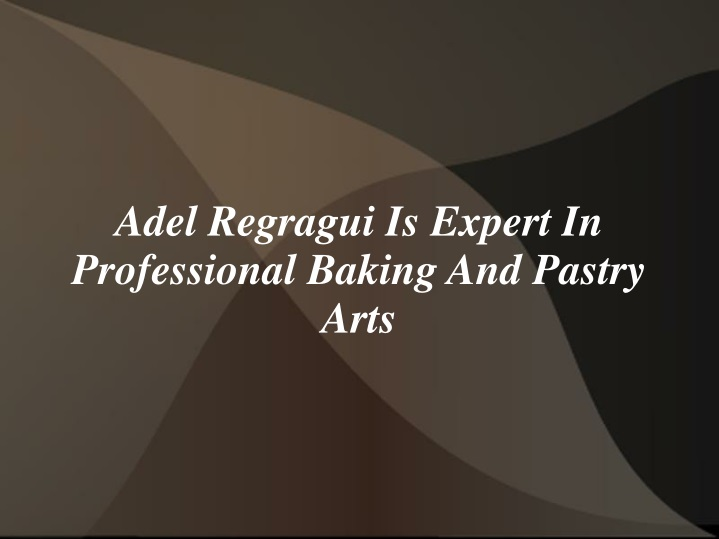 adel regragui is expert in professional baking and pastry arts n.