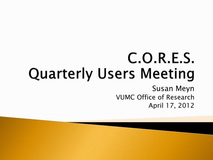 c o r e s quarterly users meeting n.