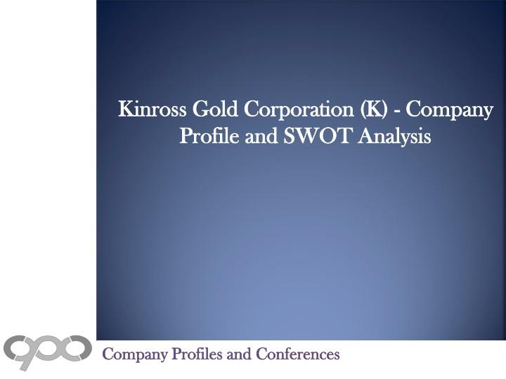 kinross gold corporation k company profile n.