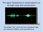 the upper frequencies in voiced speech cut through noise and reverberation
