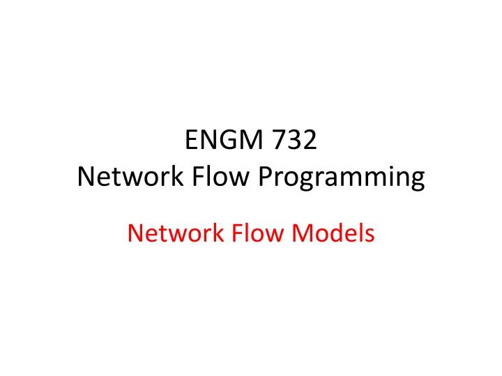 engm 732 network flow programming n.