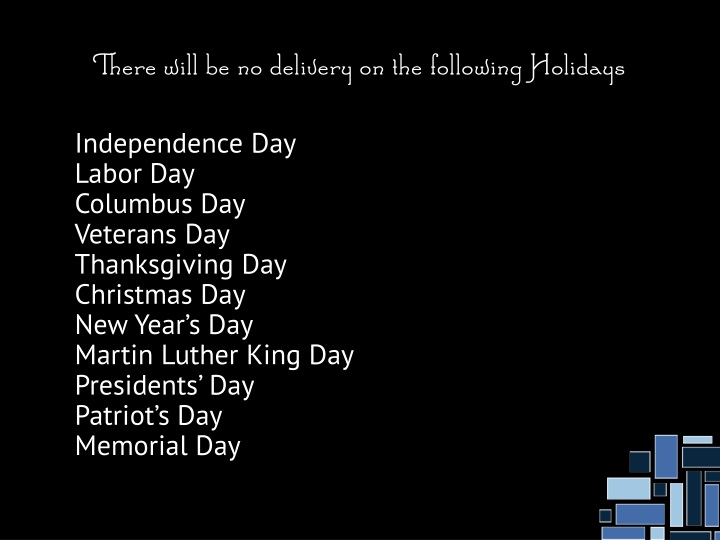 There will be no delivery on the following Holidays