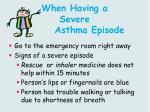 when having a severe asthma episode