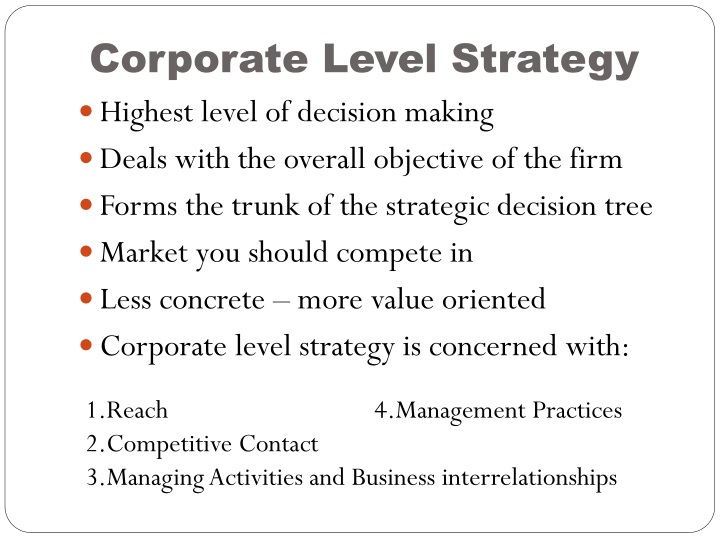 corporate level strategy essay The corporate level strategy that viacom is using: several business level strategy, they are using the decentralize approach to management and providing the high powered incentive for divisional managers, which mean employ a separate.