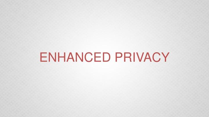 ENHANCED PRIVACY