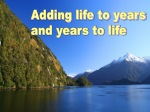 adding life to years and years to life