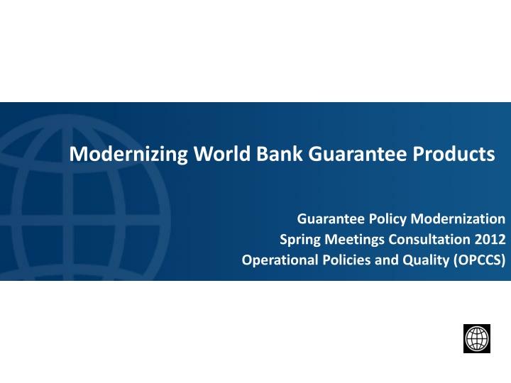 PPT - Modernizing World Bank Guarantee Products PowerPoint