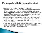 packaged vs bulk potential risk