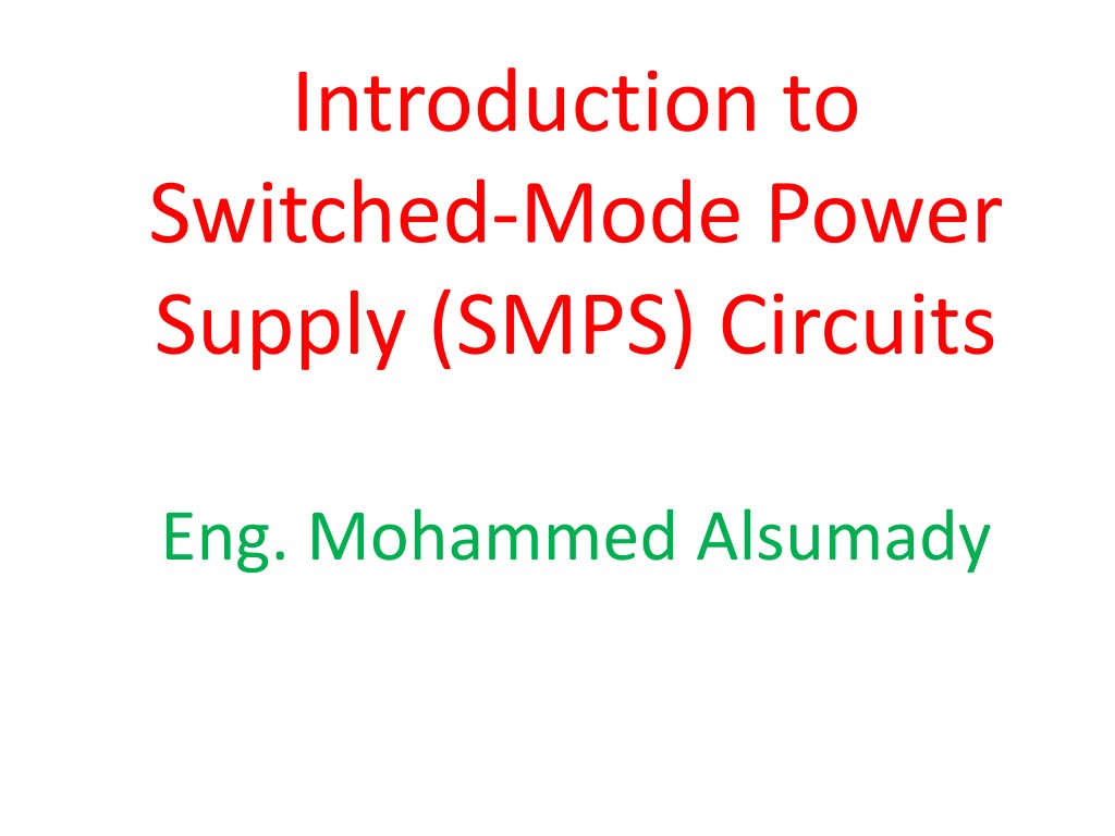 Ppt Introduction To Switched Mode Power Supply Smps Circuits Eng Regulated Application Circuit Powersupplycircuit Mohammed Alsumady N
