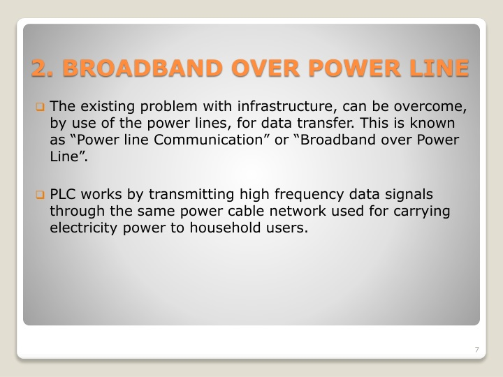 """The existing problem with infrastructure, can be overcome, by use of the power lines, for data transfer. This is known as """"Power line Communication"""" or """"Broadband over Power Line""""."""