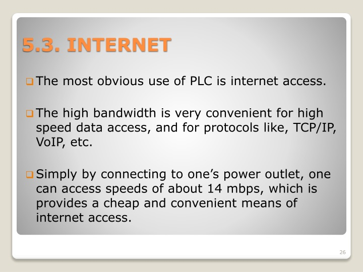 The most obvious use of PLC is internet access.