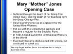 mary mother jones opening case