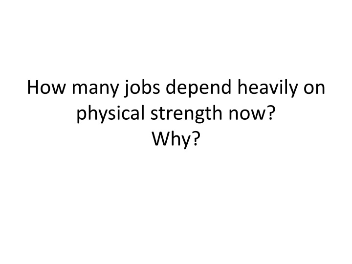 How many jobs depend heavily on physical strength now?