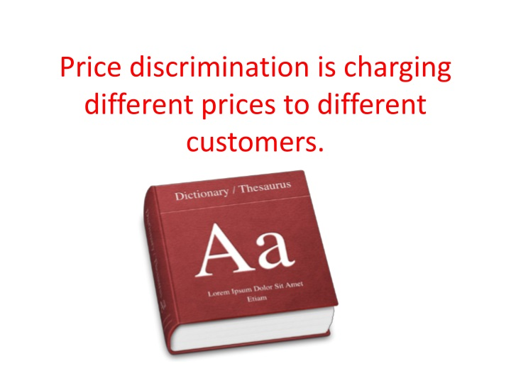 Price discrimination is charging different prices to different customers.